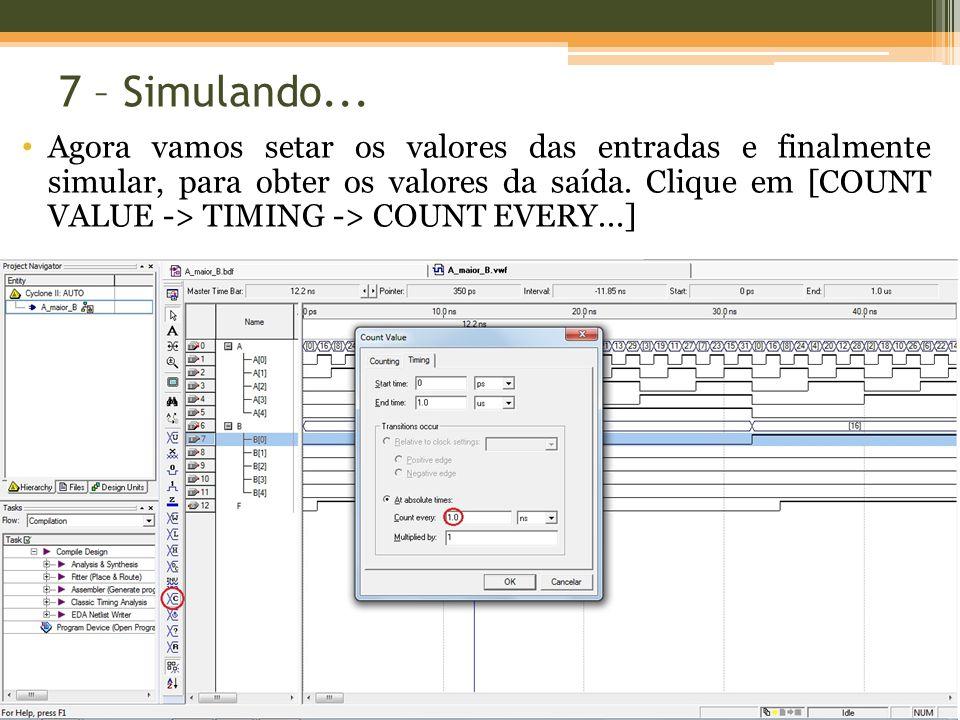 7 – Simulando... Agora vamos setar os valores das entradas e finalmente simular, para obter os valores da saída. Clique em [COUNT VALUE -> TIMING -> C
