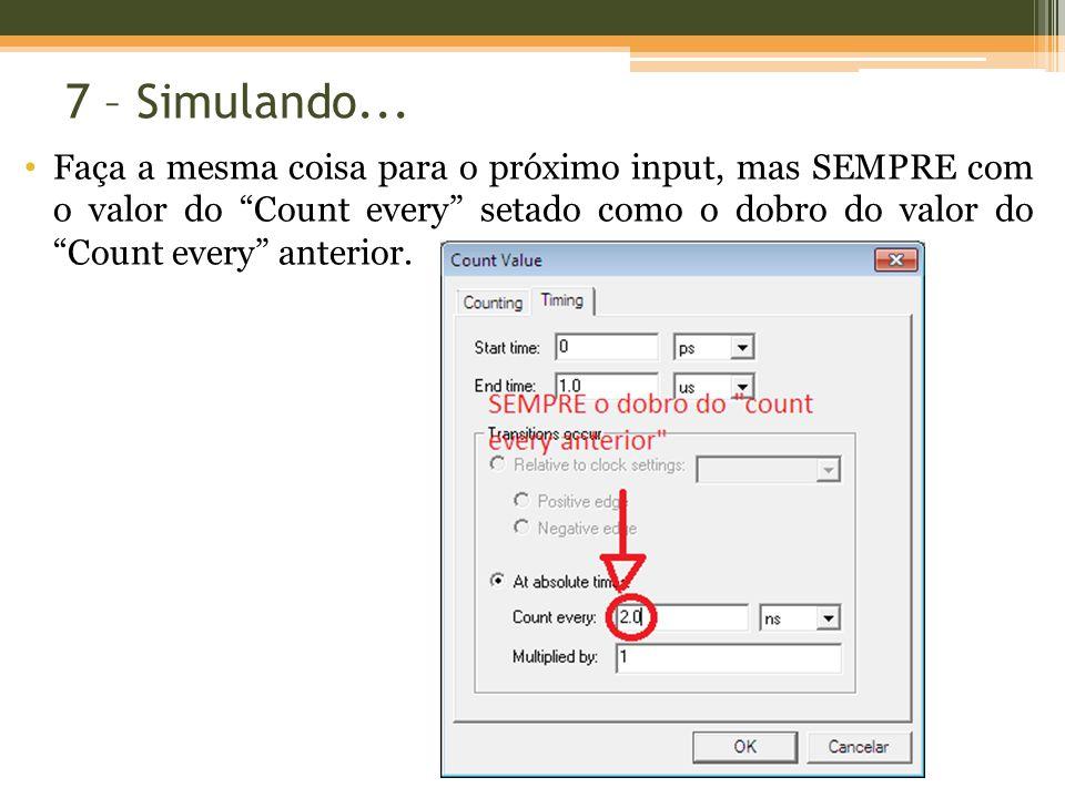 7 – Simulando... Faça a mesma coisa para o próximo input, mas SEMPRE com o valor do Count every setado como o dobro do valor do Count every anterior.
