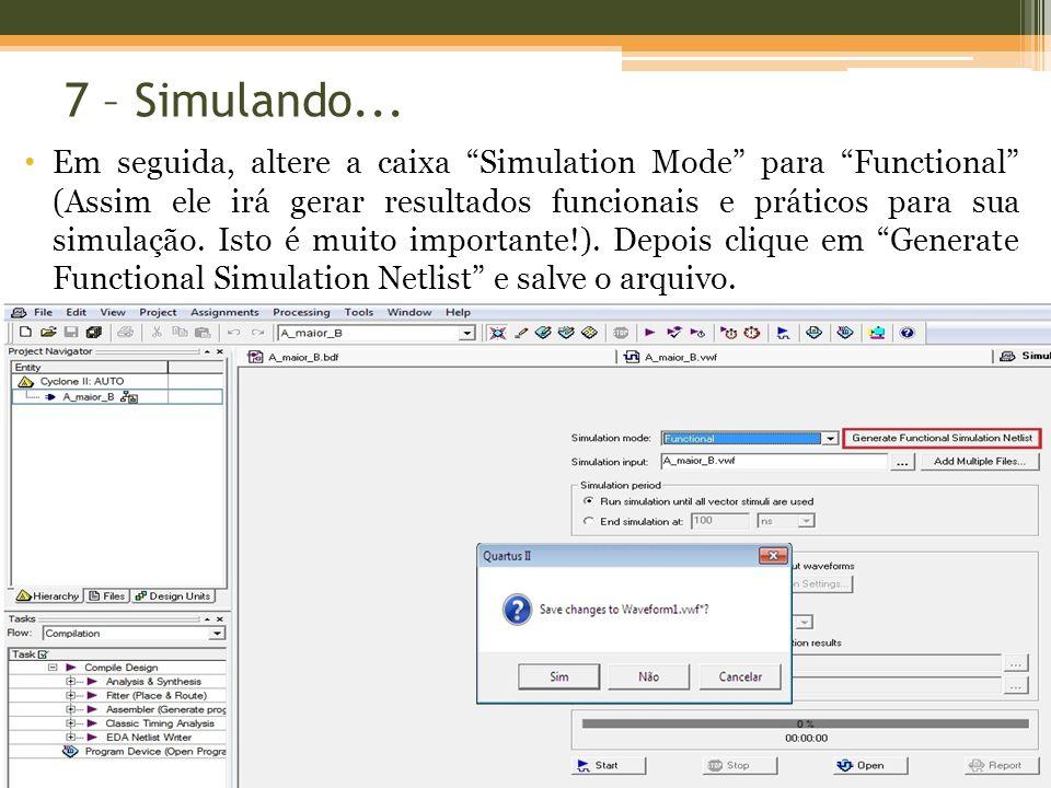 7 – Simulando... Em seguida, altere a caixa Simulation Mode para Functional (Assim ele irá gerar resultados funcionais e práticos para sua simulação.