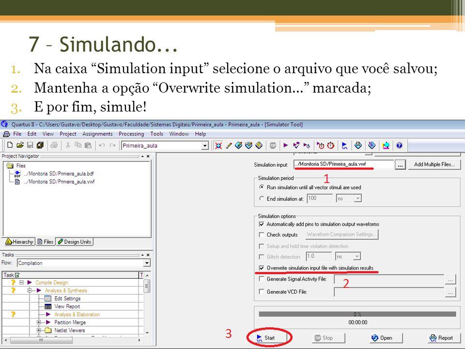 1.Na caixa Simulation input selecione o arquivo que você salvou; 2.Mantenha a opção Overwrite simulation... marcada; 3.E por fim, simule!