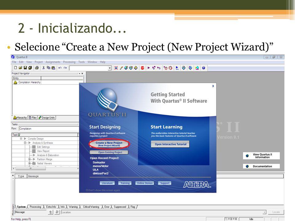 2 - Inicializando... Selecione Create a New Project (New Project Wizard)