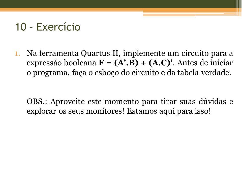 10 – Exercício 1.Na ferramenta Quartus II, implemente um circuito para a expressão booleana F = (A.B) + (A.C). Antes de iniciar o programa, faça o esb