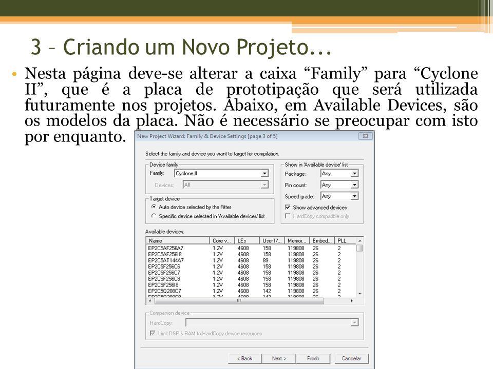 3 – Criando um Novo Projeto... Nesta página deve-se alterar a caixa Family para Cyclone II, que é a placa de prototipação que será utilizada futuramen