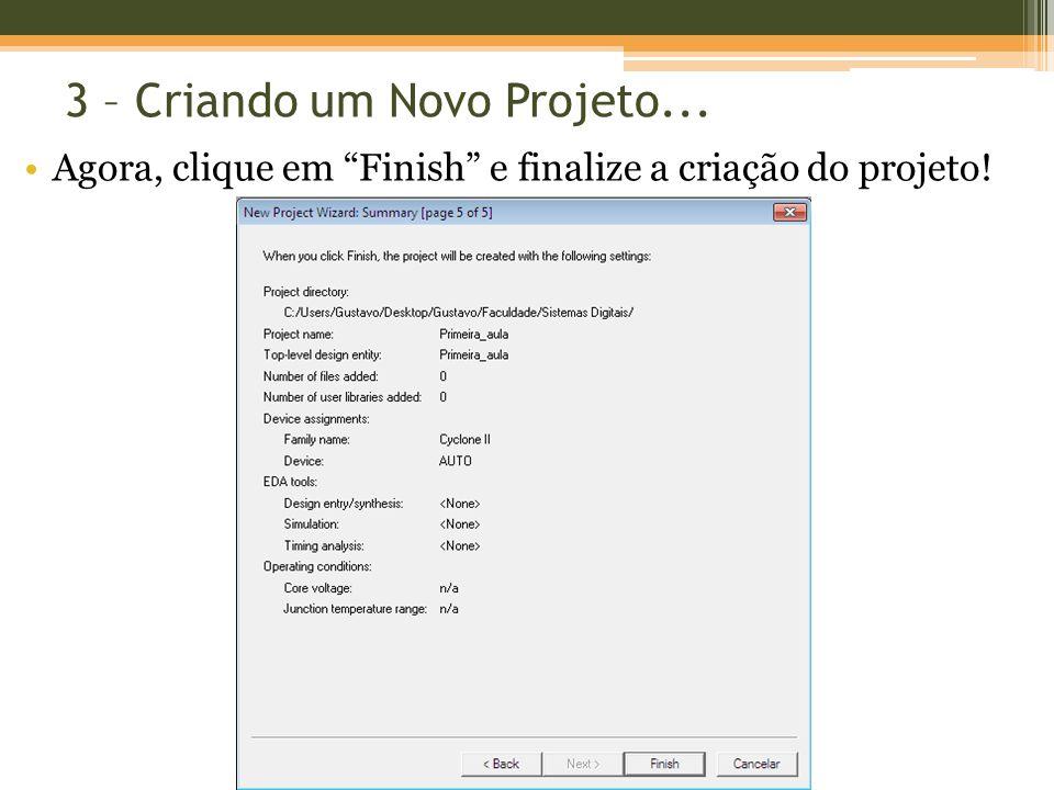 3 – Criando um Novo Projeto... Agora, clique em Finish e finalize a criação do projeto!