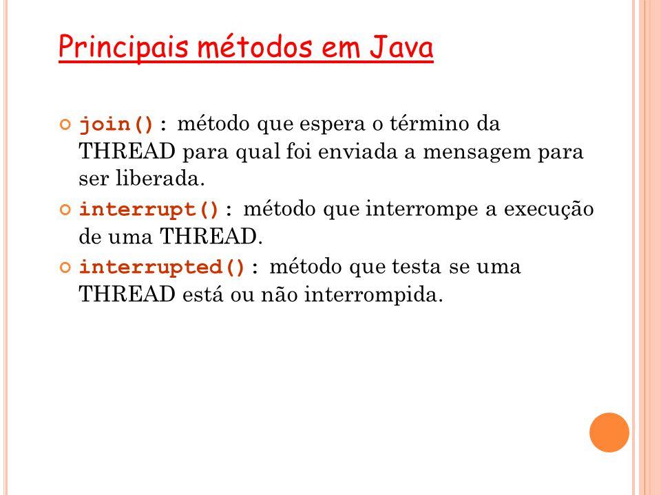 Principais métodos em Java join(): método que espera o término da THREAD para qual foi enviada a mensagem para ser liberada. interrupt(): método que i