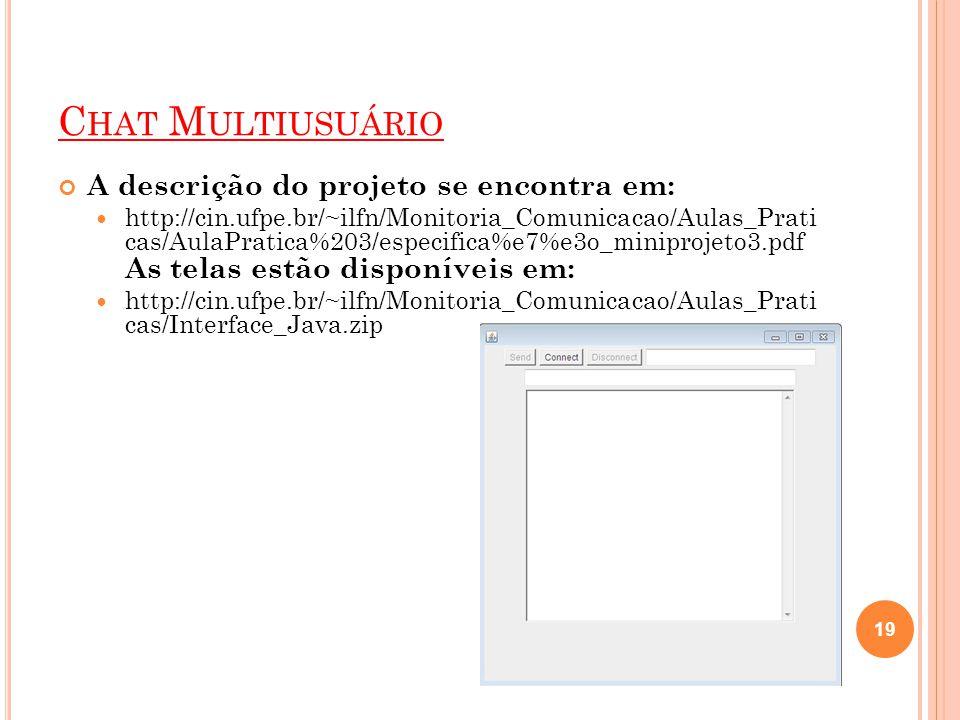 C HAT M ULTIUSUÁRIO A descrição do projeto se encontra em: http://cin.ufpe.br/~ilfn/Monitoria_Comunicacao/Aulas_Prati cas/AulaPratica%203/especifica%e