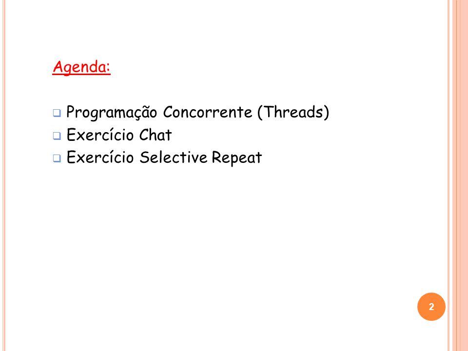 2 Agenda: Programação Concorrente (Threads) Exercício Chat Exercício Selective Repeat