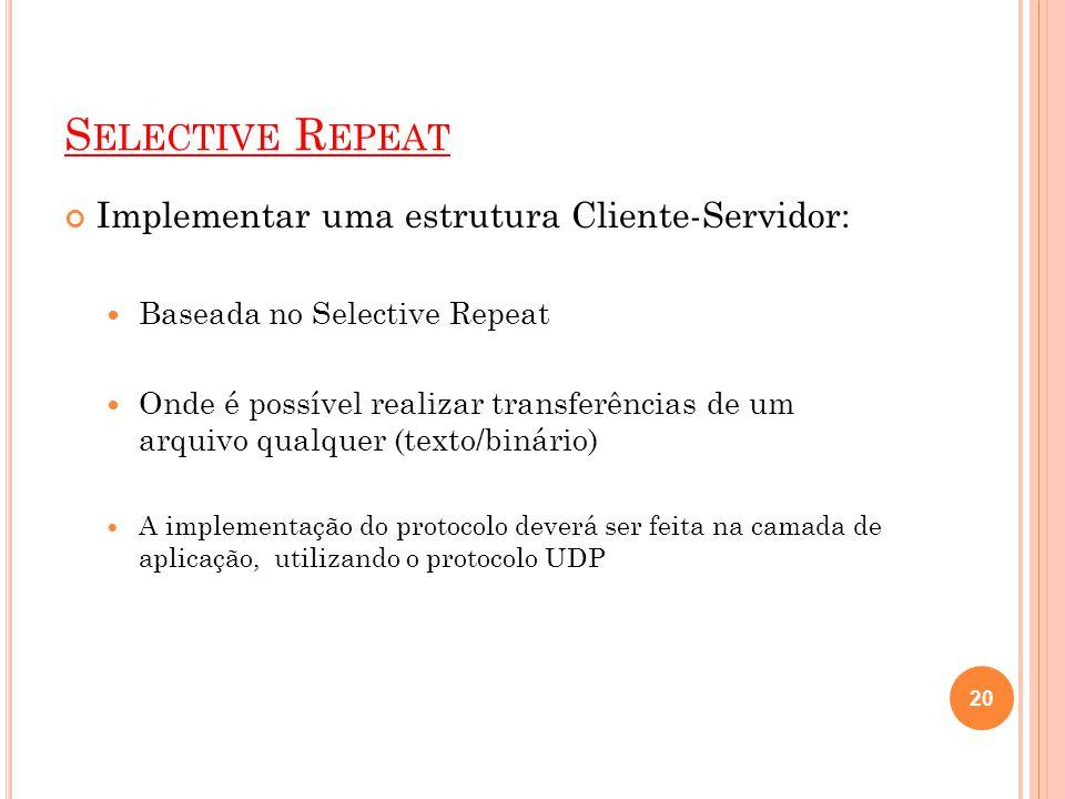 S ELECTIVE R EPEAT Implementar uma estrutura Cliente-Servidor: Baseada no Selective Repeat Onde é possível realizar transferências de um arquivo qualq