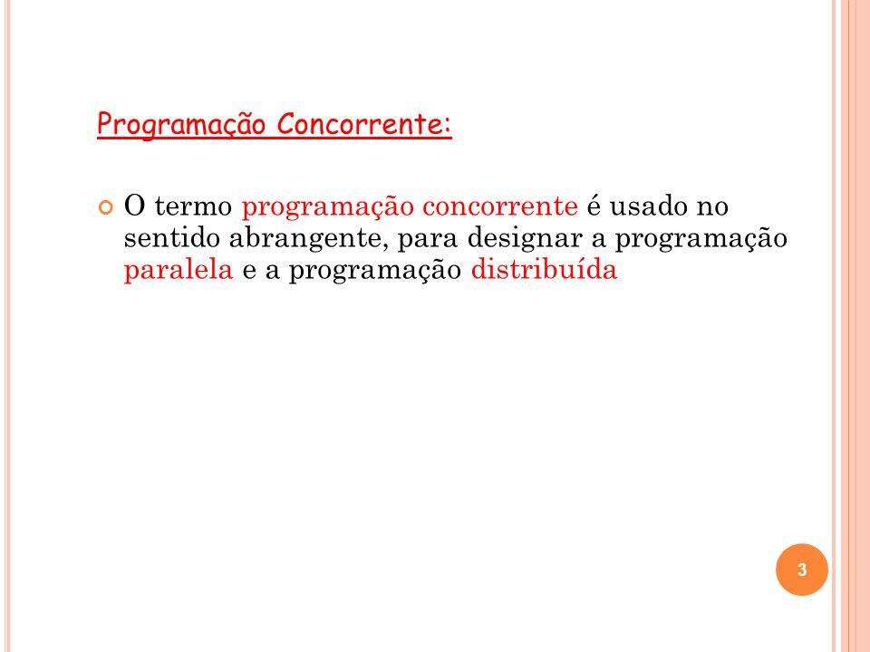 3 Programação Concorrente: O termo programação concorrente é usado no sentido abrangente, para designar a programação paralela e a programação distrib