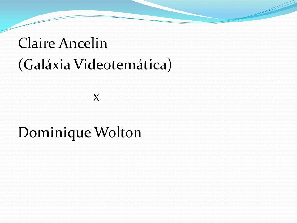Claire Ancelin (Galáxia Videotemática) X Dominique Wolton