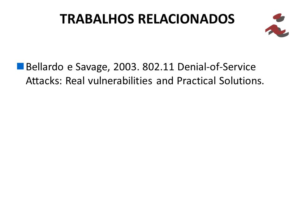 Bellardo e Savage, 2003. 802.11 Denial-of-Service Attacks: Real vulnerabilities and Practical Solutions. TRABALHOS RELACIONADOS