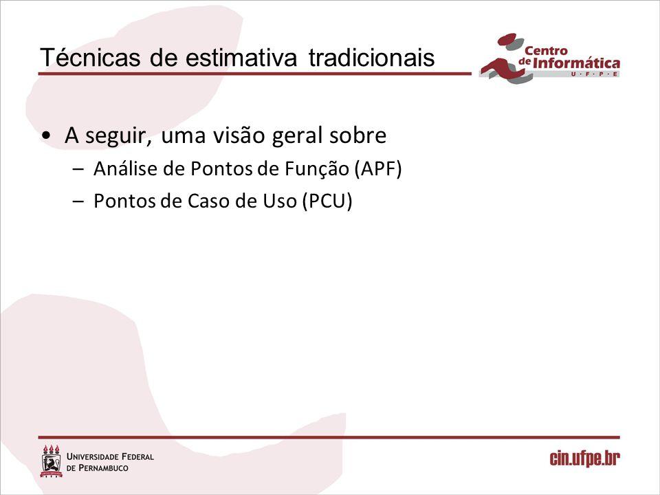 Técnicas de estimativa tradicionais A seguir, uma visão geral sobre –Análise de Pontos de Função (APF) –Pontos de Caso de Uso (PCU)