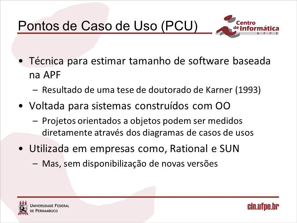 Pontos de Caso de Uso (PCU) Técnica para estimar tamanho de software baseada na APF –Resultado de uma tese de doutorado de Karner (1993) Voltada para