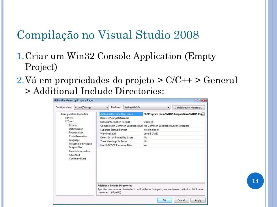Compilação no Visual Studio 2008 1. Criar um Win32 Console Application (Empty Project) 2. Vá em propriedades do projeto > C/C++ > General > Additional