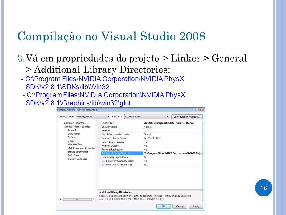 Compilação no Visual Studio 2008 3. Vá em propriedades do projeto > Linker > General > Additional Library Directories: - C:\Program Files\NVIDIA Corpo