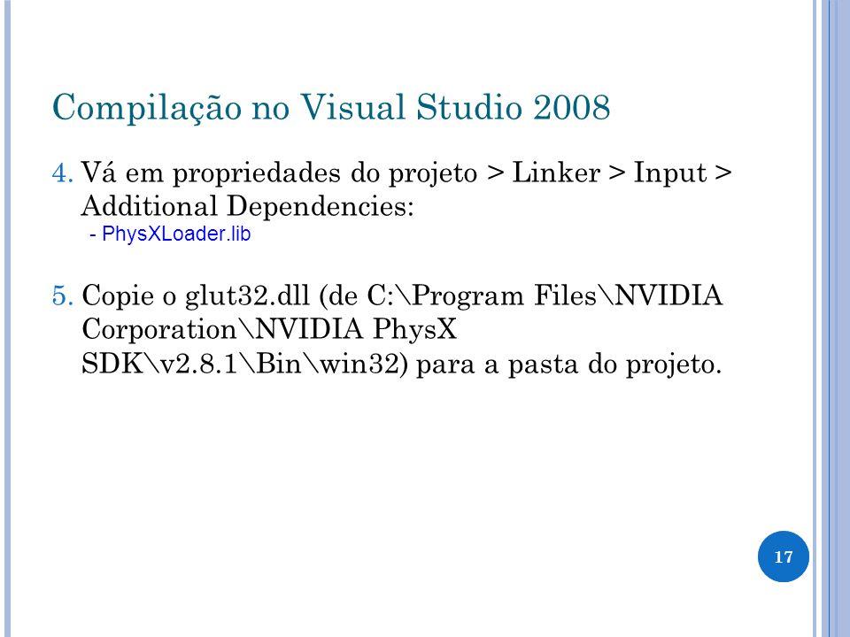 Compilação no Visual Studio 2008 4. Vá em propriedades do projeto > Linker > Input > Additional Dependencies: - PhysXLoader.lib 5. Copie o glut32.dll
