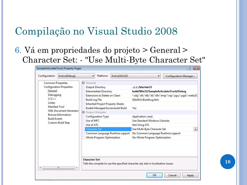 Compilação no Visual Studio 2008 6. Vá em propriedades do projeto > General > Character Set: -
