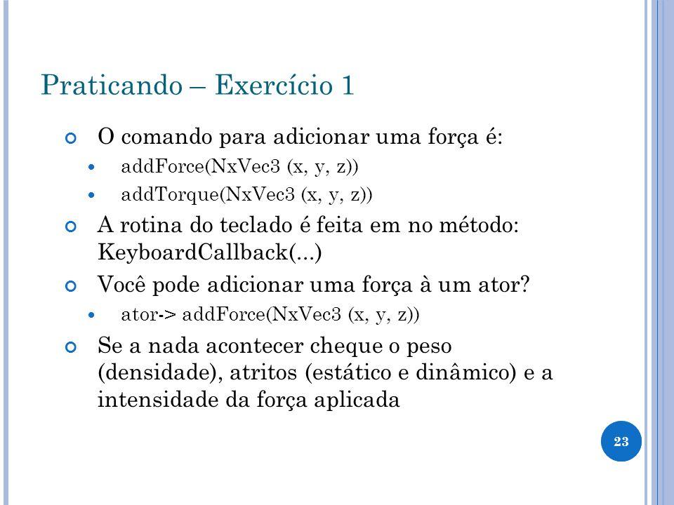 23 Praticando – Exercício 1 O comando para adicionar uma força é: addForce(NxVec3 (x, y, z)) addTorque(NxVec3 (x, y, z)) A rotina do teclado é feita e