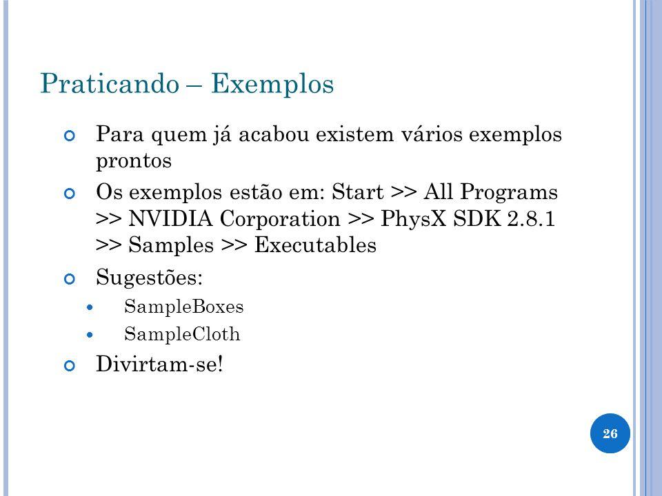 26 Praticando – Exemplos Para quem já acabou existem vários exemplos prontos Os exemplos estão em: Start >> All Programs >> NVIDIA Corporation >> Phys