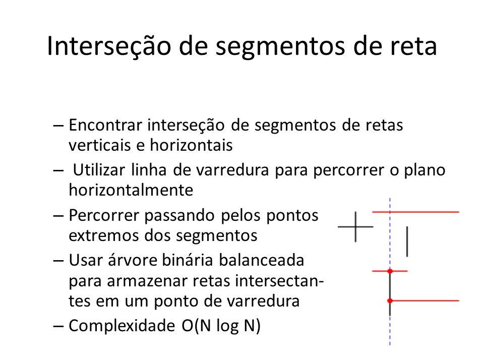 Área de união de retângulos – Calcular a área da união de vários retângulos – Utilizar linha de varredura para percorrer o plano horizontalmente – Percorrer passando pelas arestas dos retângulos – Utilizar árvore binária balanceada para armazenar número de retân- gulos em um ponto de varredura – Complexidade O(N log N)