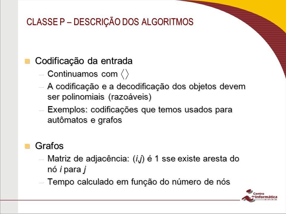 CLASSE P – DESCRIÇÃO DOS ALGORITMOS Codificação da entrada Codificação da entrada –Continuamos com –A codificação e a decodificação dos objetos devem