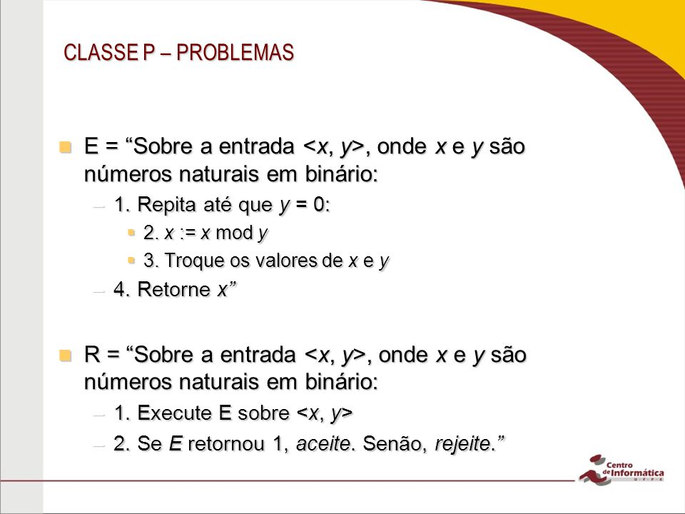 CLASSE P – PROBLEMAS E = Sobre a entrada, onde x e y são números naturais em binário: E = Sobre a entrada, onde x e y são números naturais em binário: