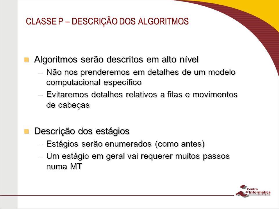 CLASSE P – DESCRIÇÃO DOS ALGORITMOS Algoritmos serão descritos em alto nível Algoritmos serão descritos em alto nível –Não nos prenderemos em detalhes