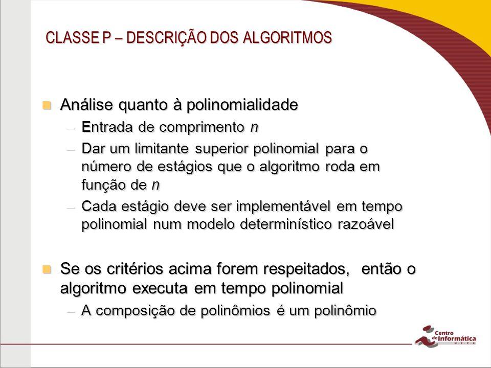 CLASSE P – DESCRIÇÃO DOS ALGORITMOS Análise quanto à polinomialidade Análise quanto à polinomialidade –Entrada de comprimento n –Dar um limitante supe
