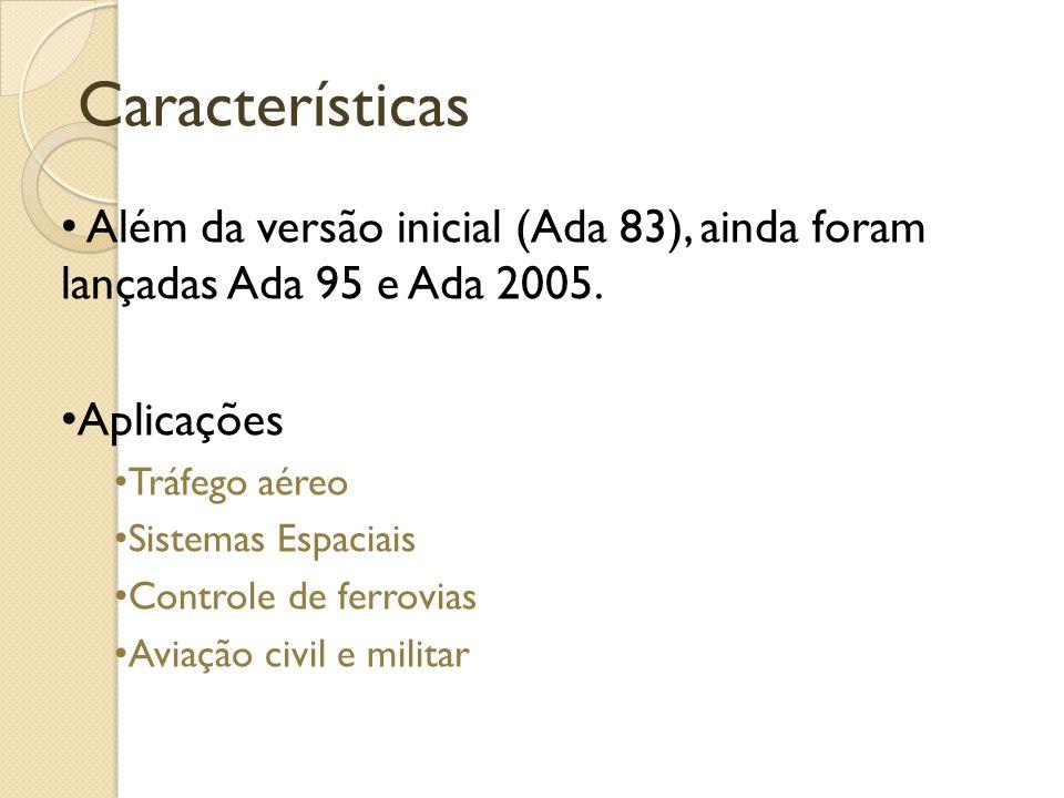 Características Além da versão inicial (Ada 83), ainda foram lançadas Ada 95 e Ada 2005.
