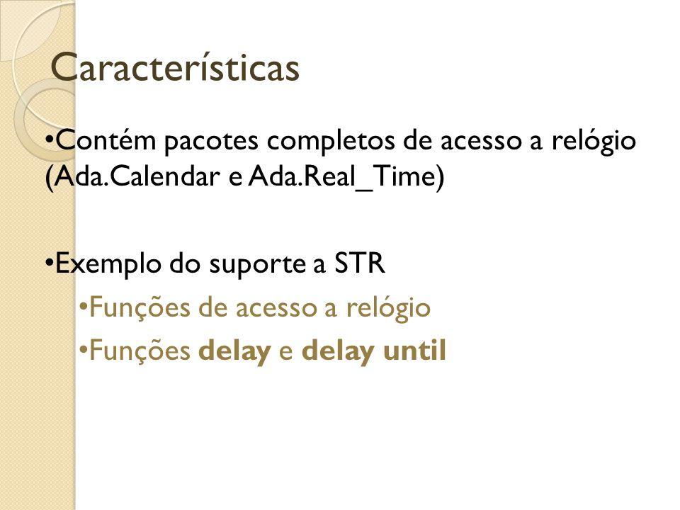Características Contém pacotes completos de acesso a relógio (Ada.Calendar e Ada.Real_Time) Exemplo do suporte a STR Funções de acesso a relógio Funções delay e delay until