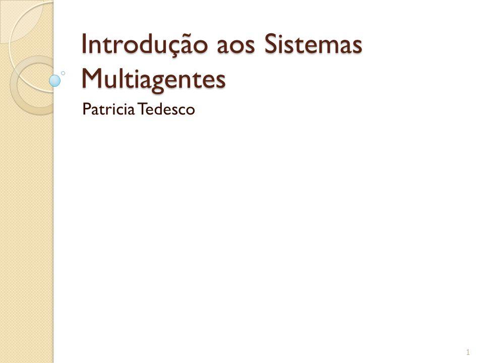 Introdução aos Sistemas Multiagentes Patricia Tedesco 1