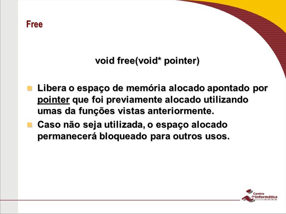 Free void free(void* pointer) Libera o espaço de memória alocado apontado por pointer que foi previamente alocado utilizando umas da funções vistas an