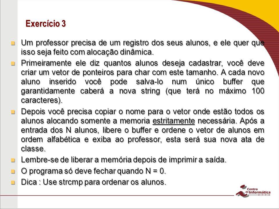 Exercício 3 Um professor precisa de um registro dos seus alunos, e ele quer que isso seja feito com alocação dinâmica. Um professor precisa de um regi