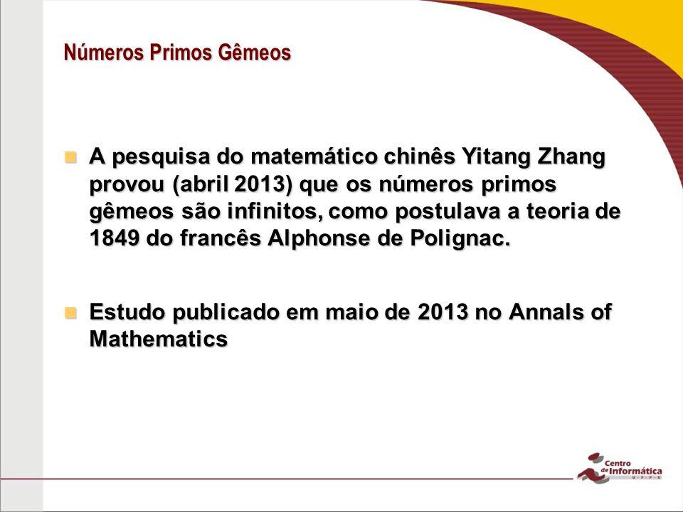 Números Primos Gêmeos A pesquisa do matemático chinês Yitang Zhang provou (abril 2013) que os números primos gêmeos são infinitos, como postulava a te
