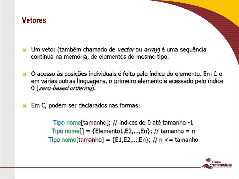 Vetores O operador [] dá acesso as elementos: O operador [] dá acesso as elementos: Tentar acessar um elemento em uma posição menor que 0 ou maior que o tamanho do vetor, poderá resultar em erro de execução.