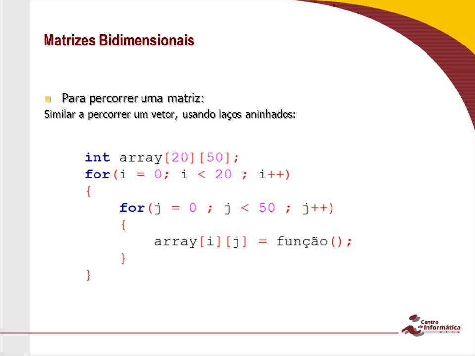 Matrizes Bidimensionais Para percorrer uma matriz: Para percorrer uma matriz: Similar a percorrer um vetor, usando laços aninhados: