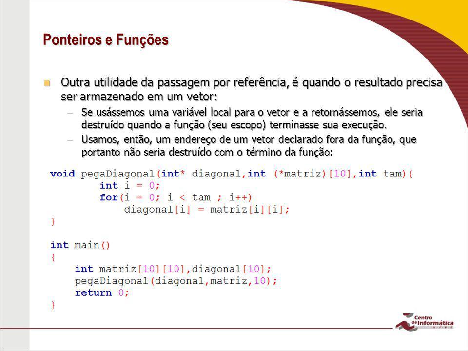 Ponteiros e Funções Outra utilidade da passagem por referência, é quando o resultado precisa ser armazenado em um vetor: Outra utilidade da passagem p