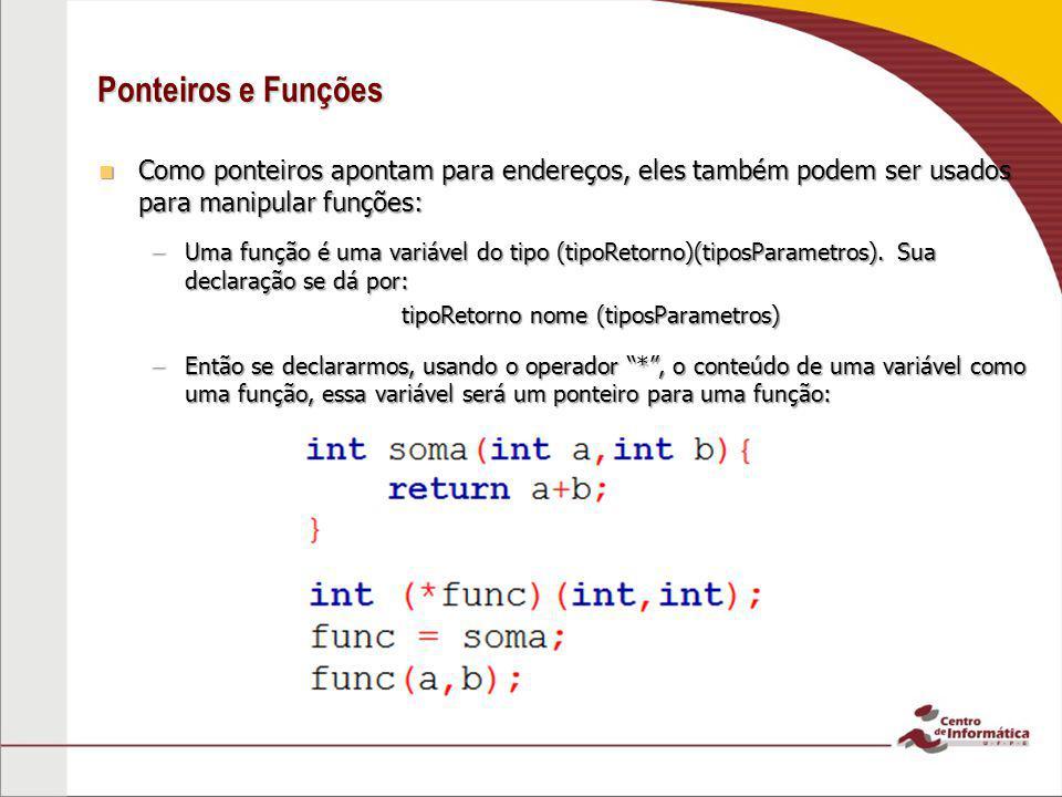 Ponteiros e Funções Como ponteiros apontam para endereços, eles também podem ser usados para manipular funções: Como ponteiros apontam para endereços,