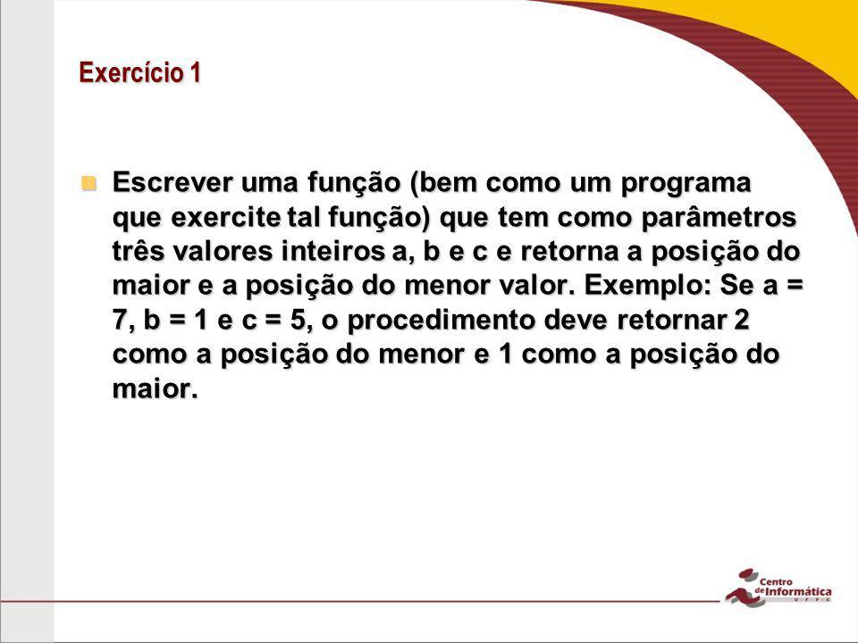 Exercício 1 Escrever uma função (bem como um programa que exercite tal função) que tem como parâmetros três valores inteiros a, b e c e retorna a posi