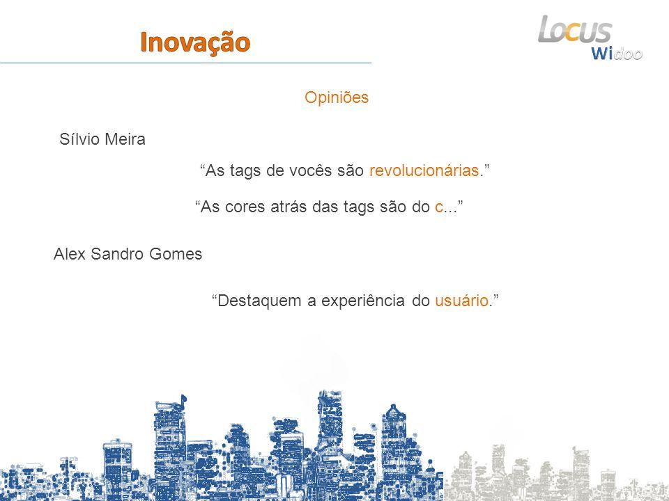Opiniões Sílvio Meira Alex Sandro Gomes As tags de vocês são revolucionárias. As cores atrás das tags são do c... Destaquem a experiência do usuário.