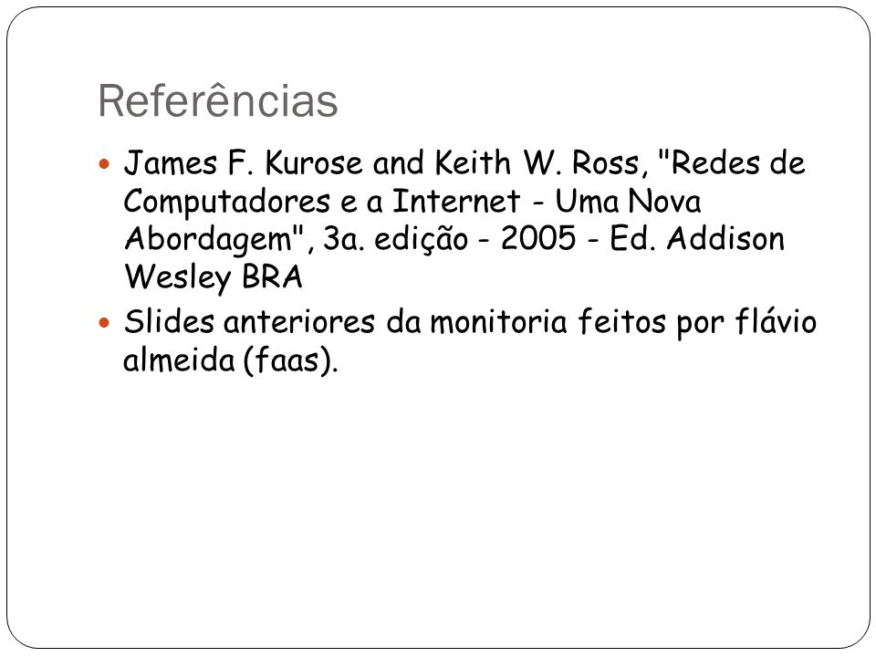 Referências James F.Kurose and Keith W.
