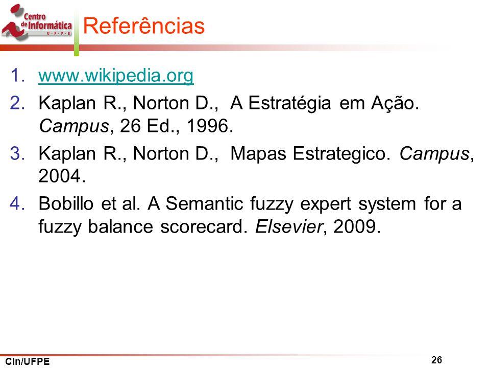 CIn/UFPE 26 Referências 1.www.wikipedia.orgwww.wikipedia.org 2.Kaplan R., Norton D., A Estratégia em Ação.