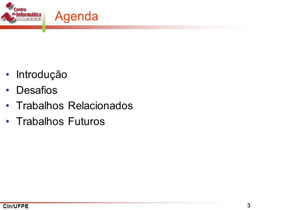CIn/UFPE 3 Agenda Introdução Desafios Trabalhos Relacionados Trabalhos Futuros