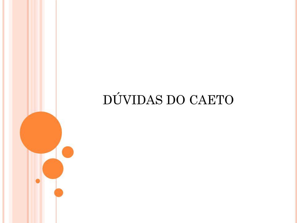 DÚVIDAS DO CAETO
