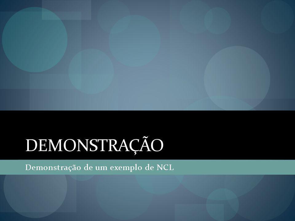 DEMONSTRAÇÃO Demonstração de um exemplo de NCL