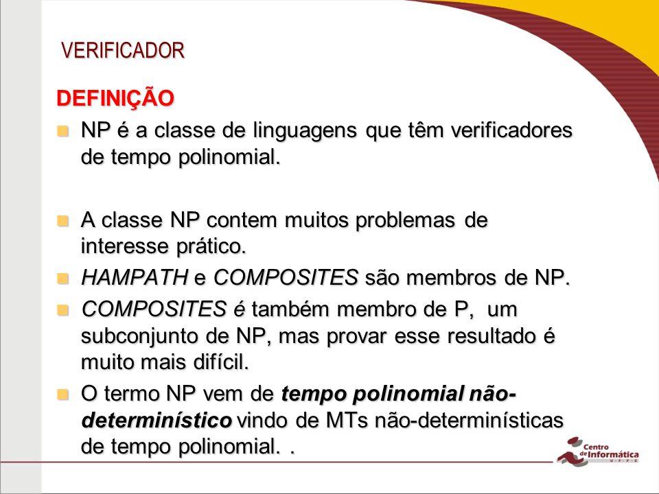 VERIFICADOR DEFINIÇÃO NP é a classe de linguagens que têm verificadores de tempo polinomial.