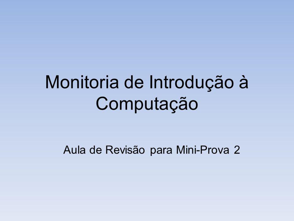 Monitoria de Introdução à Computação Aula de Revisão para Mini-Prova 2