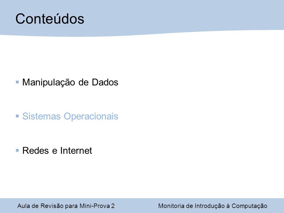 Conteúdos Manipulação de Dados Sistemas Operacionais Redes e Internet Aula de Revisão para Mini-Prova 2Monitoria de Introdução à Computação