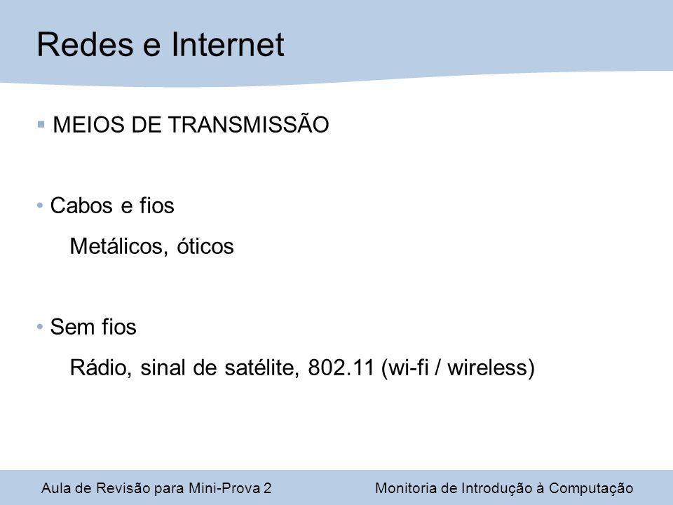 Aula de Revisão para Mini-Prova 2Monitoria de Introdução à Computação Redes e Internet MEIOS DE TRANSMISSÃO Cabos e fios Metálicos, óticos Sem fios Rádio, sinal de satélite, 802.11 (wi-fi / wireless)