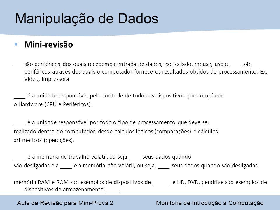 Mini-revisão ___ são periféricos dos quais recebemos entrada de dados, ex: teclado, mouse, usb e ____ são periféricos através dos quais o computador fornece os resultados obtidos do processamento.